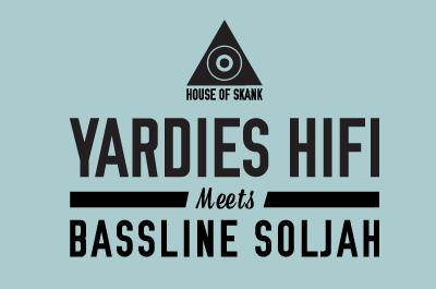 Yardies HiFi meets Bassline Soljah @ House Of skank !